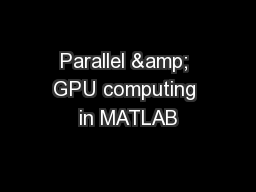 Parallel & GPU computing in MATLAB