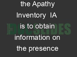 APATHY INVENTORY IA The principle of the Apathy Inventory  IA  is to obtain information on the presence of apathy in patients with brain disorders