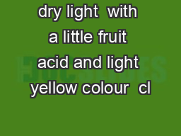 dry light  with a little fruit acid and light yellow colour  cl