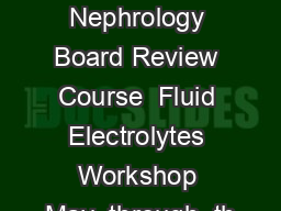 ApEx  The Nephrology Board Review Course  Fluid Electrolytes Workshop May  through  th