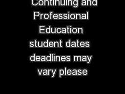 Continuing and Professional Education student dates  deadlines may vary please