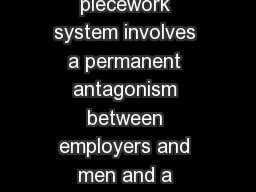 Frederick Winslow Taylor A PieceRate System  The ordinary piecework system involves a permanent antagonism between employers and men and a certainty of punishment for each workman who reaches a high