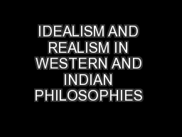 IDEALISM AND REALISM IN WESTERN AND INDIAN PHILOSOPHIES