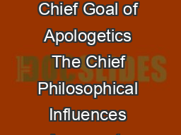 A SUMMARY OF APOLOGETIC POSITIONS Starting Point Main Emphasis The Chief Goal of Apologetics The Chief Philosophical Influences Arguments Drawn From ypical Criticisms by Rival Schools Points of Agree