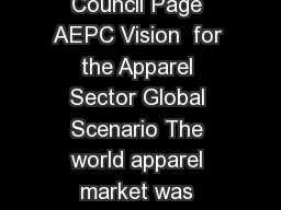 Apparel Export Promotion Council Page AEPC Vision  for the Apparel Sector Global Scenario The world apparel market was worth US  bn in