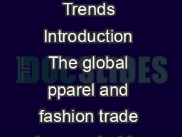 Changing D ynamics of Global Apparel Trends Introduction The global pparel and fashion trade is expected to grow to USD trillion by