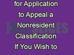 University of California Office of the General Counsel Instructions for Application to Appeal a Nonresident Classification If You Wish to Appeal Students do not have an automatic right to appeal ever