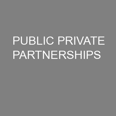 PUBLIC PRIVATE PARTNERSHIPS PowerPoint PPT Presentation