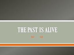 THE PAST IS ALIVE