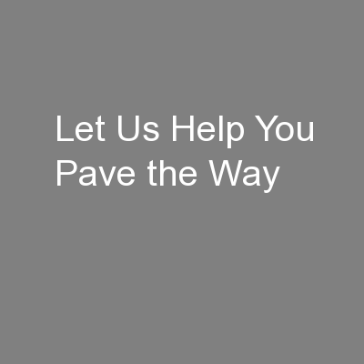 Let Us Help You Pave the Way