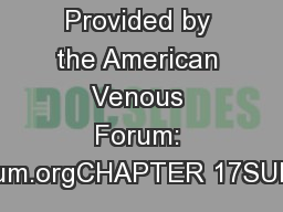 Provided by the American Venous Forum: veinforum.orgCHAPTER 17SURGICAL
