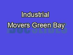 Industrial Movers Green Bay PowerPoint PPT Presentation