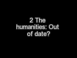 2 The humanities: Out of date?