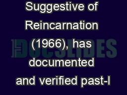 Suggestive of Reincarnation (1966), has documented and verified past-l
