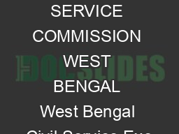 PUBLIC SERVICE COMMISSION WEST BENGAL West Bengal Civil Service Exe PDF document - DocSlides
