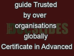 Brief exam guide Trusted by over  organisations globally Certificate in Advanced