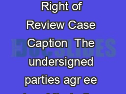 Agreement to Arbitrate with Option for Right of Review Case Caption  The undersigned parties agr ee to arbitrate the aboveentitled matter