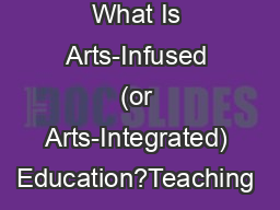 "What Is Arts-Infused (or Arts-Integrated) Education?Teaching ""t PowerPoint PPT Presentation"