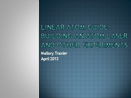 Linear Atom guide: building an atom laser and other experim