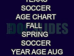 NOR TH TEXAS SOCCER AGE CHART FALL   SPRING  SOCCER YEAR AGE AUG PDF document - DocSlides