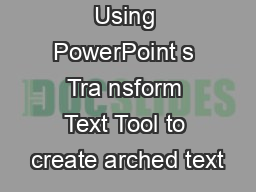 Using PowerPoint s Tra nsform Text Tool to create arched text