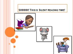 SHHHH! This is Silent reading time!