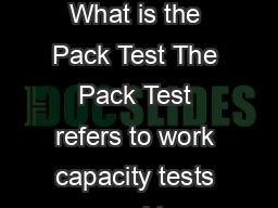 The Pack Test Work Capacity Testing for Wildland Firefighters What is the Pack Test The Pack Test refers to work capacity tests used to qualify individuals for the three levels of wildland firefighti