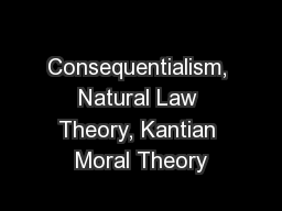Consequentialism, Natural Law Theory, Kantian Moral Theory