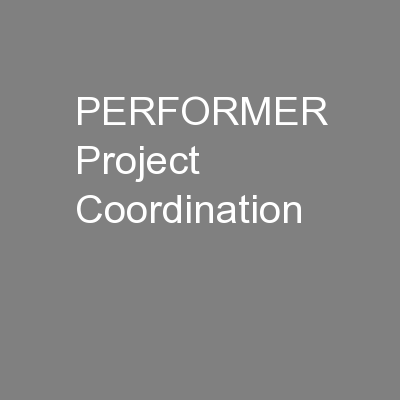PERFORMER Project Coordination PowerPoint PPT Presentation
