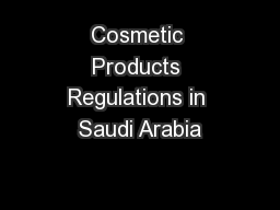 Cosmetic Products Regulations in Saudi Arabia PowerPoint PPT Presentation