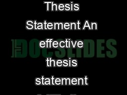 Tips for Writing an Effective Thesis Statement An effective thesis statement fulfills the following criteria