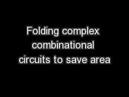 Folding complex combinational circuits to save area PowerPoint PPT Presentation