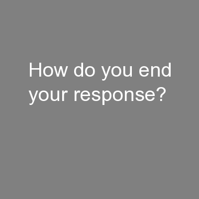 How do you end your response? PowerPoint PPT Presentation