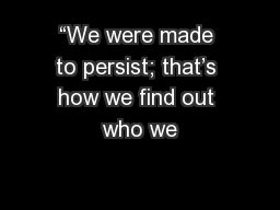 """We were made to persist; that's how we find out who we"