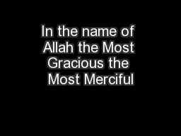 In the name of Allah the Most Gracious the Most Merciful PowerPoint PPT Presentation