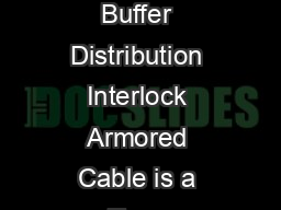 FIBER OPTICS A fiber cable for the toughest applications General Cables Tight Buffer Distribution Interlock Armored Cable is a Type OFCROFCP fiber premise cable that is flexible and easy to use PowerPoint PPT Presentation