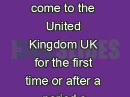 As you have come to the United Kingdom UK for the first time or after a period o