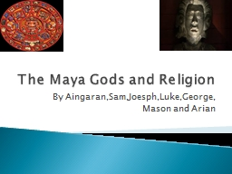 The Maya Gods and Religion PowerPoint PPT Presentation