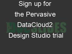 Sign up for the Pervasive DataCloud2 Design Studio trial