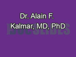 Dr. Alain F. Kalmar, MD, PhD PowerPoint PPT Presentation