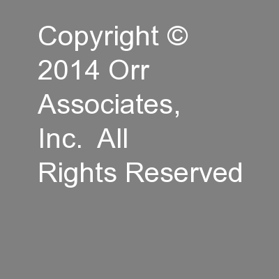Copyright © 2014 Orr Associates, Inc.  All Rights Reserved PowerPoint PPT Presentation