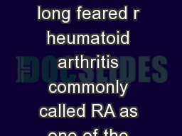 Rheumatoid Arthritis Page Rheumatoid Arthritis People have long feared r heumatoid arthritis commonly called RA as one of the most disabling types of arthritis