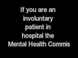 If you are an involuntary patient in hospital the Mental Health Commis