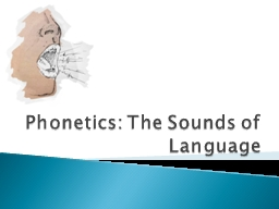 Phonetics: The Sounds of Language PowerPoint PPT Presentation