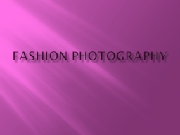 Fashion Photography PowerPoint PPT Presentation