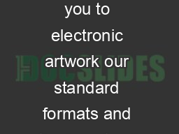 ELECTRONIC ARTW OR K  AN INTRODUCTION Our series of guides introduces you to electronic artwork our standard formats and the benets of using them Preferred Formats We have three preferred formats for PowerPoint PPT Presentation
