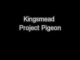 Kingsmead Project Pigeon PowerPoint PPT Presentation