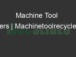 Machine Tool Recyclers | Machinetoolrecyclers.com PDF document - DocSlides