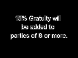 15% Gratuity will be added to parties of 8 or more.