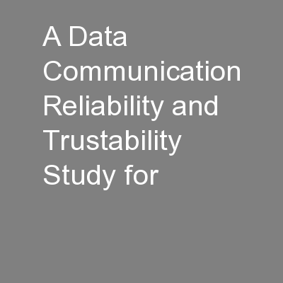 A Data Communication Reliability and Trustability Study for